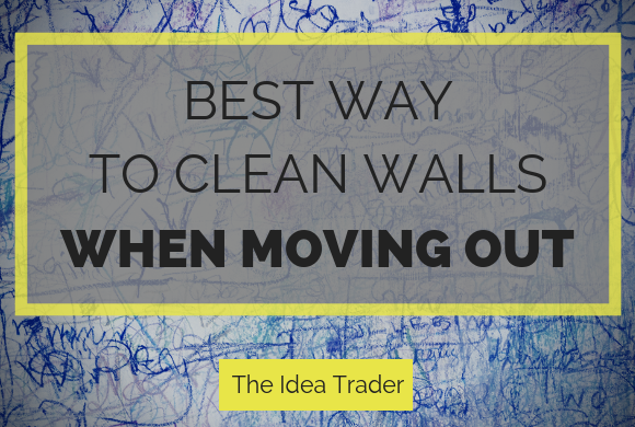 Best Way To Clean Walls When Moving Out: Tips and Tricks