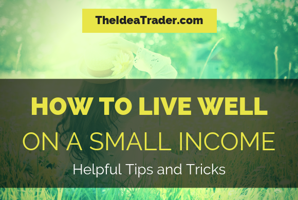 How to Live Well on a Small Income: Helpful Tips and Tricks
