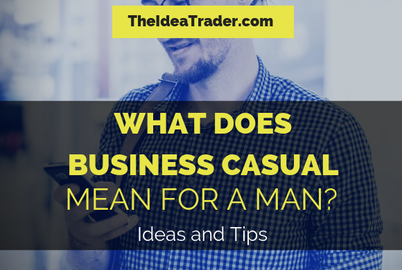 what does business casual mean for a man