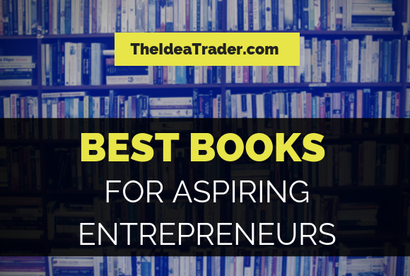 Best Books for Aspiring Entrepreneurs – The Idea Trader