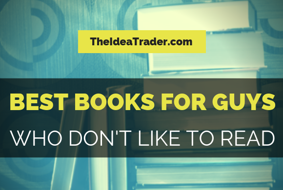 Books for Guys Who Don't Like to Read – The Idea Trader
