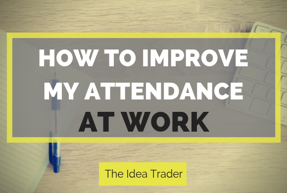 How to Improve My Attendance at Work: An Idea Trader Guide