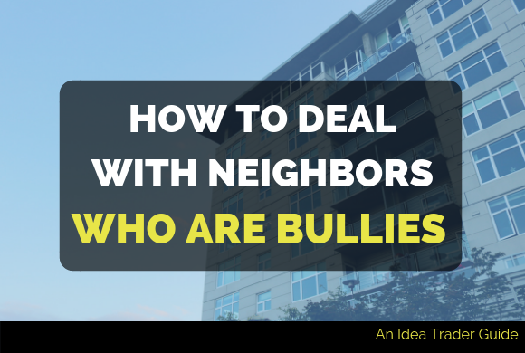 How to Deal With Neighbors Who Are Bullies: Tips and Tricks