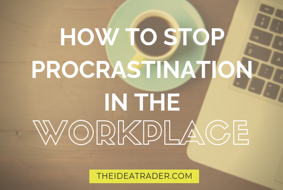 how to stop procrastination in the workplace