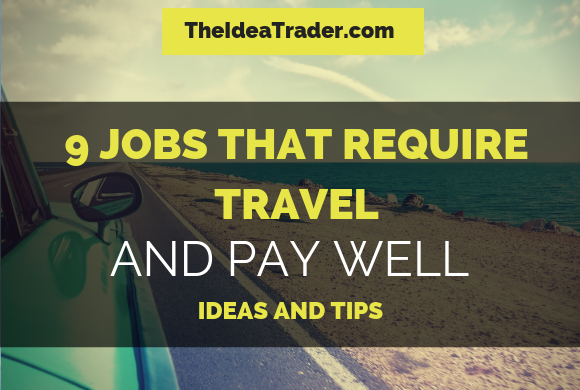 9 Jobs That Require Travel and Pay Well – Ideas and Tips