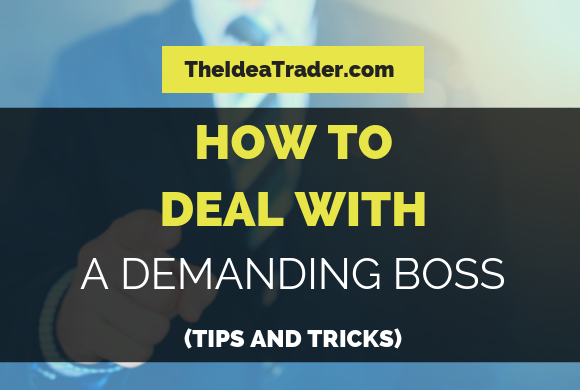 How to Deal with a Demanding Boss: Tips and Tricks