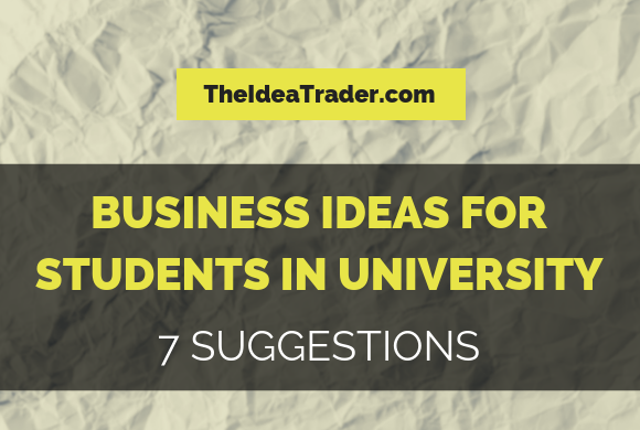 Business Ideas for Students in University: Seven Suggestions