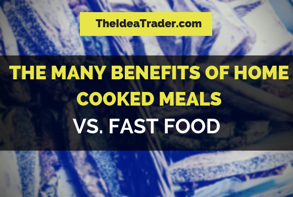 The Many Benefits of Home Cooked Meals Vs. Fast Food