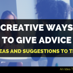 creative ways to give advice
