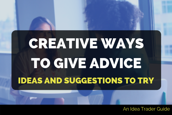 Creative Ways to Give Advice: Ideas and Suggestions to Try
