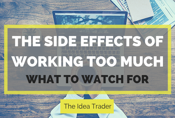 The Side Effects of Working Too Much: What to Watch For