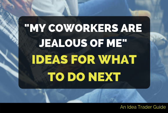 My Coworkers Are Jealous of Me: Ideas for What to Do Next