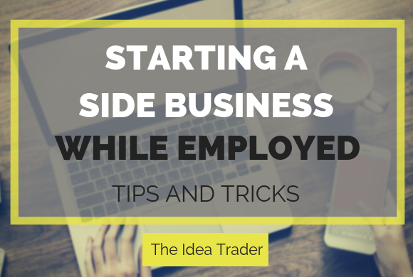 Starting a Side Business While Employed: Tips and Tricks
