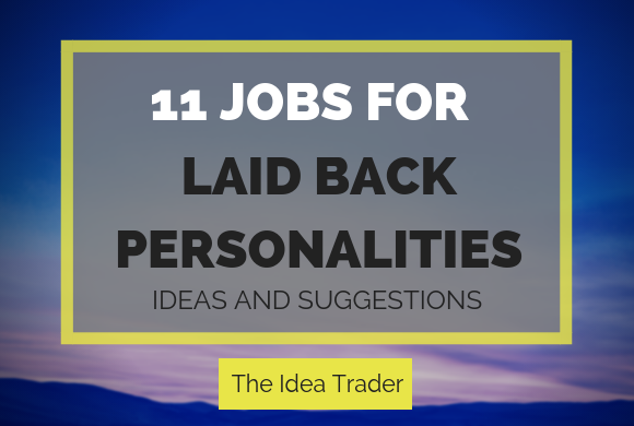 11 Jobs for Laid Back Personalities: Ideas and Suggestions
