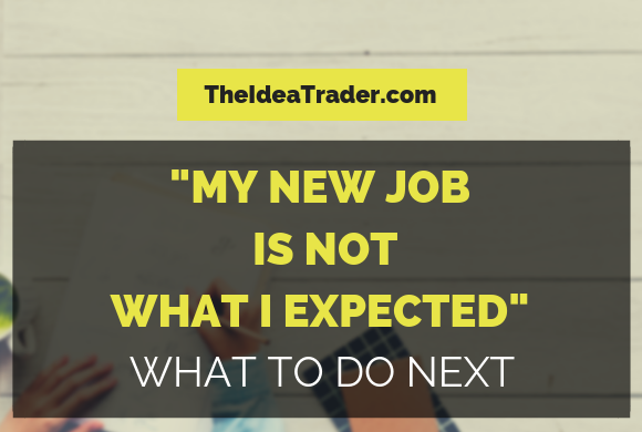 """My New Job is Not What I Expected"" – What to Do Next"