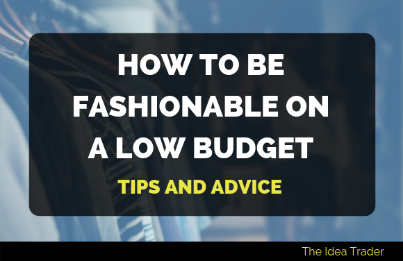 How to Be Fashionable on a Low Budget: Tips and Advice